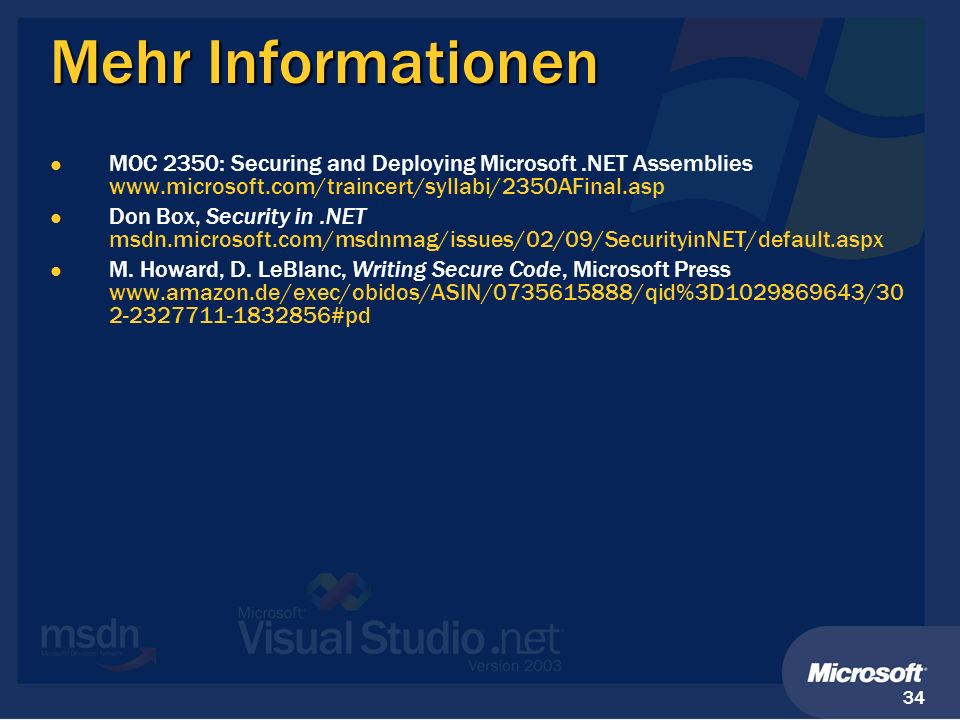 Mehr Informationen MOC 2350: Securing and Deploying Microsoft .NET Assemblies www.microsoft.com/traincert/syllabi/2350AFinal.asp.