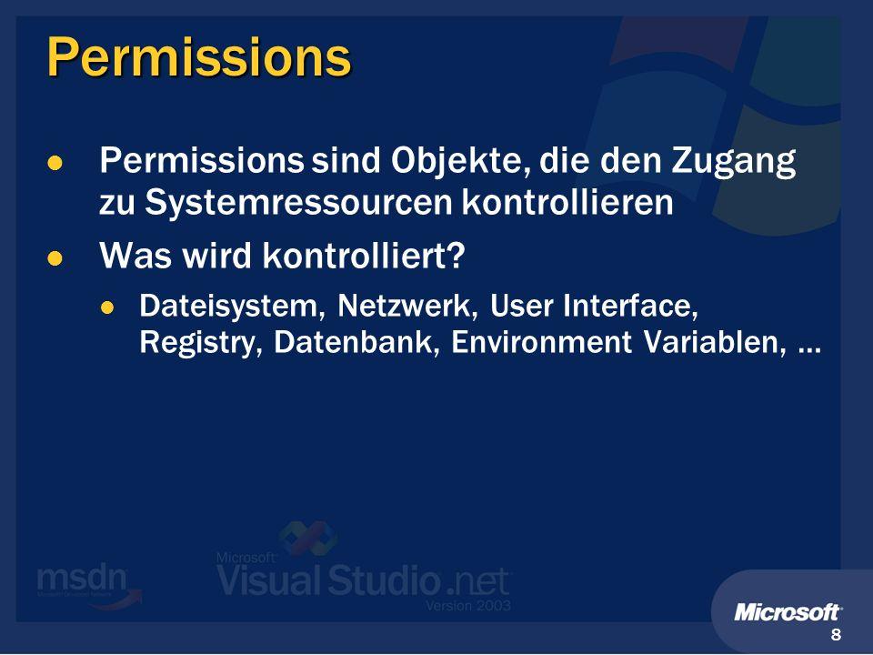 Permissions Permissions sind Objekte, die den Zugang zu Systemressourcen kontrollieren. Was wird kontrolliert