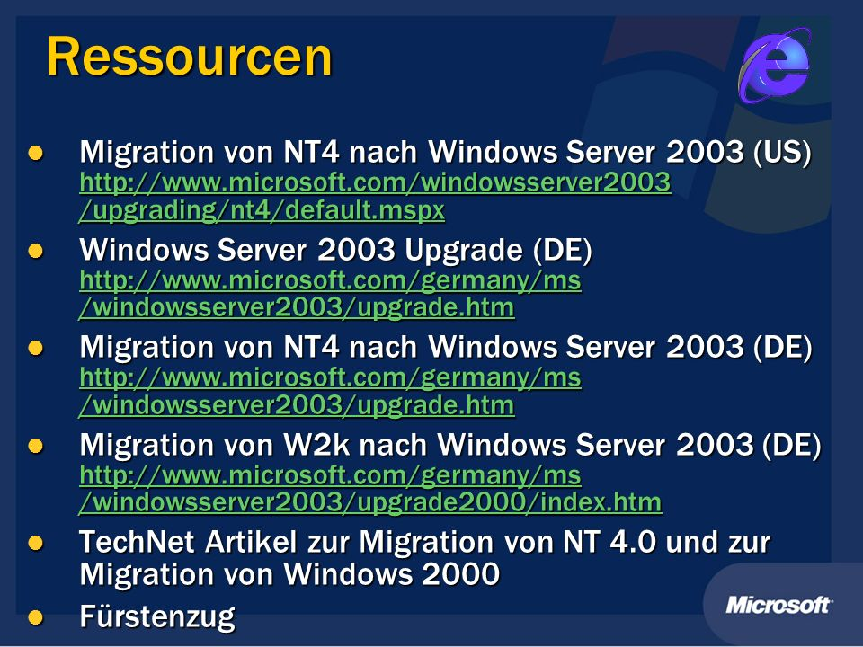 Ressourcen Migration von NT4 nach Windows Server 2003 (US) http://www.microsoft.com/windowsserver2003 /upgrading/nt4/default.mspx.