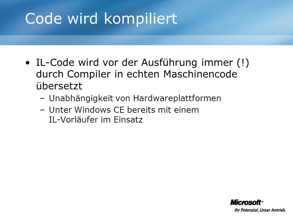 Code wird kompiliert IL-Code wird vor der Ausführung immer (!) durch Compiler in echten Maschinencode übersetzt.