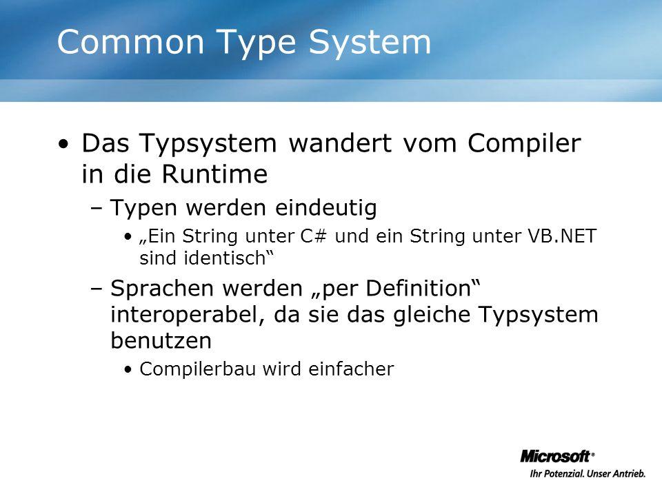 Common Type System Das Typsystem wandert vom Compiler in die Runtime