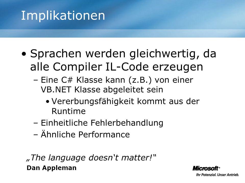 Implikationen Sprachen werden gleichwertig, da alle Compiler IL-Code erzeugen. Eine C# Klasse kann (z.B.) von einer VB.NET Klasse abgeleitet sein.