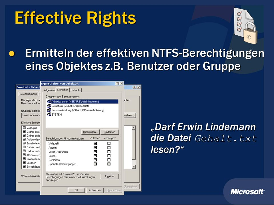 Effective Rights Ermitteln der effektiven NTFS-Berechtigungen eines Objektes z.B. Benutzer oder Gruppe.