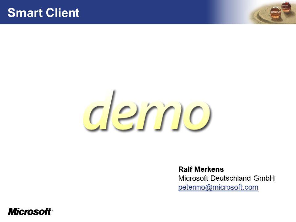 Smart Client Ralf Merkens Microsoft Deutschland GmbH petermo@microsoft.com