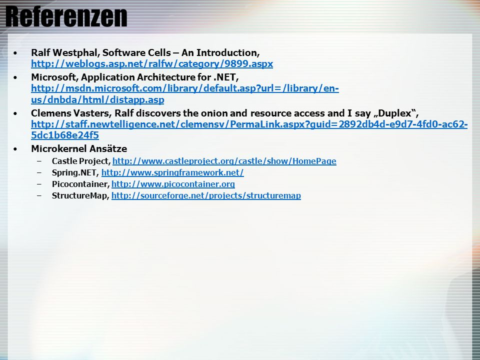Referenzen Ralf Westphal, Software Cells – An Introduction, http://weblogs.asp.net/ralfw/category/9899.aspx.