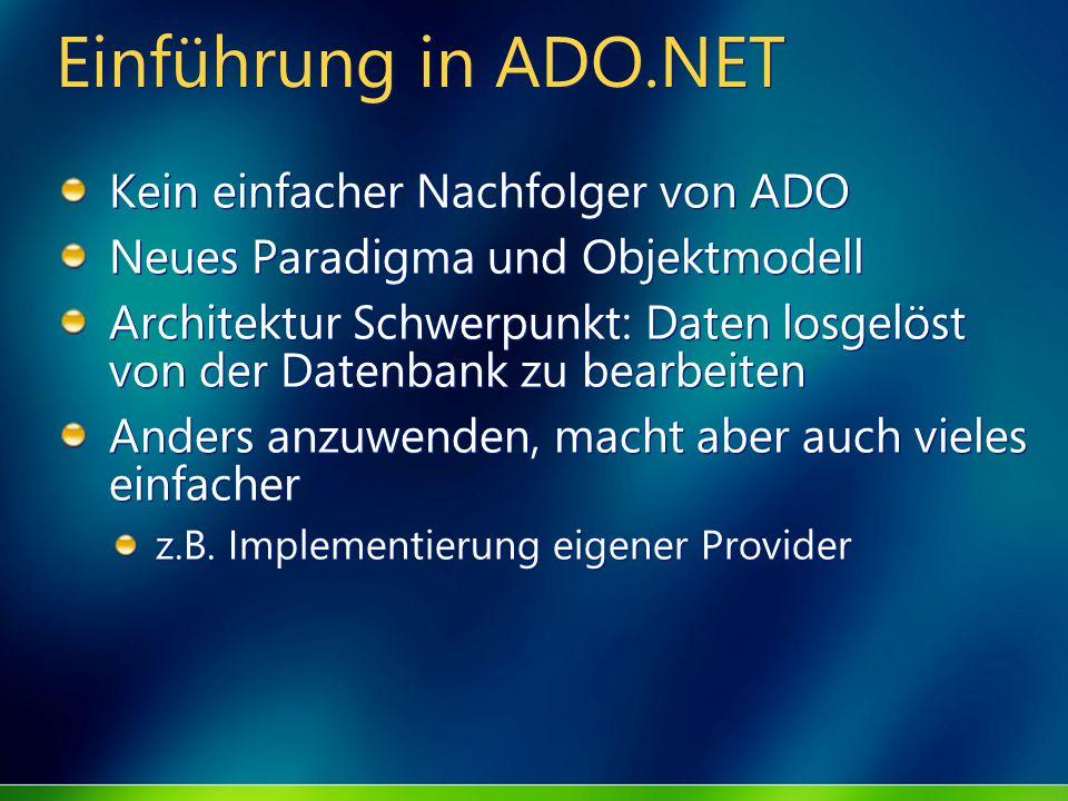 Einführung in ADO.NET Kein einfacher Nachfolger von ADO