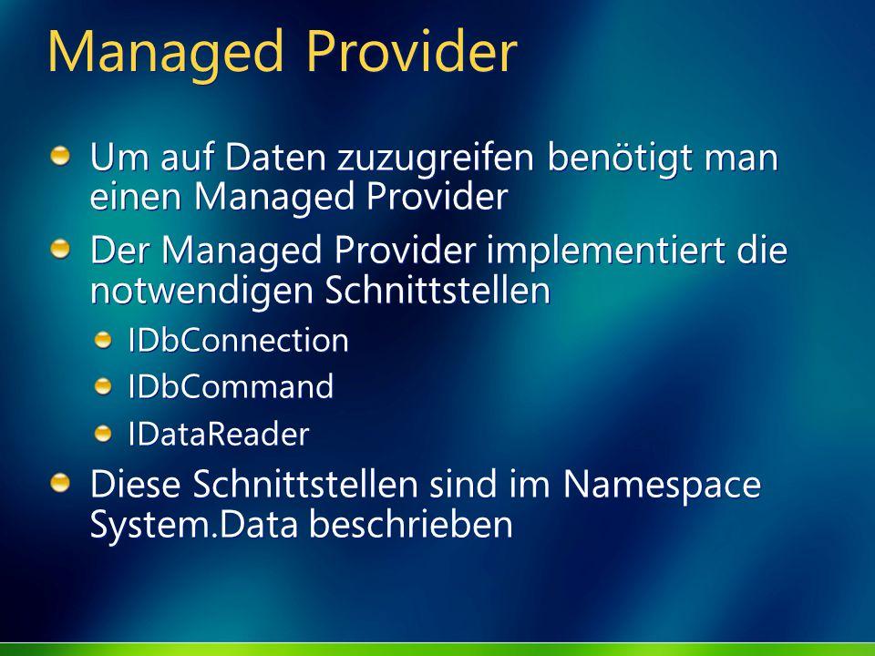 Managed Provider Um auf Daten zuzugreifen benötigt man einen Managed Provider. Der Managed Provider implementiert die notwendigen Schnittstellen.