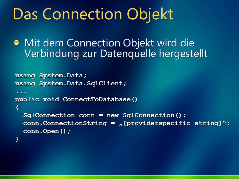 Das Connection Objekt Mit dem Connection Objekt wird die Verbindung zur Datenquelle hergestellt. using System.Data;