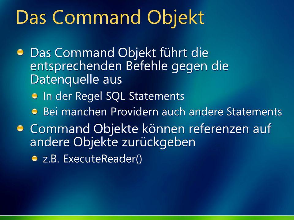 Das Command Objekt Das Command Objekt führt die entsprechenden Befehle gegen die Datenquelle aus. In der Regel SQL Statements.