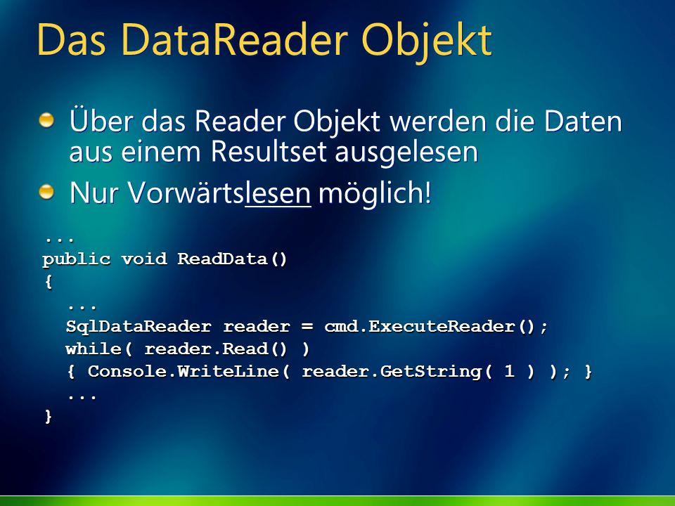 Das DataReader Objekt Über das Reader Objekt werden die Daten aus einem Resultset ausgelesen. Nur Vorwärtslesen möglich!