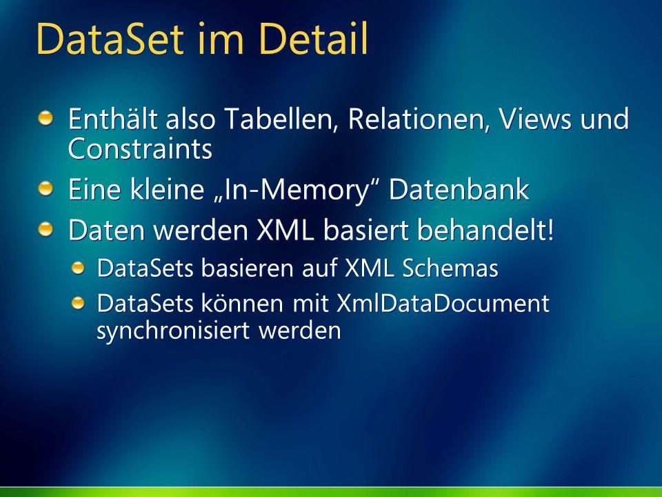 """DataSet im Detail Enthält also Tabellen, Relationen, Views und Constraints. Eine kleine """"In-Memory Datenbank."""