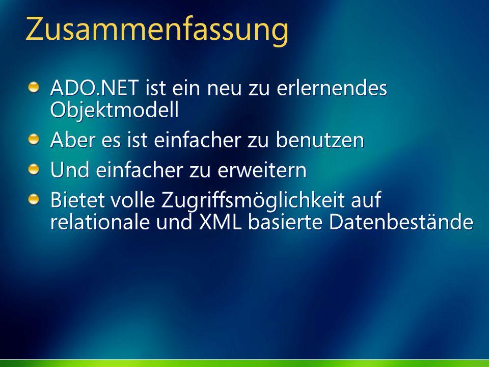 Zusammenfassung ADO.NET ist ein neu zu erlernendes Objektmodell