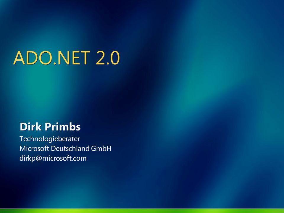 ADO.NET 2.0 Dirk Primbs Technologieberater Microsoft Deutschland GmbH