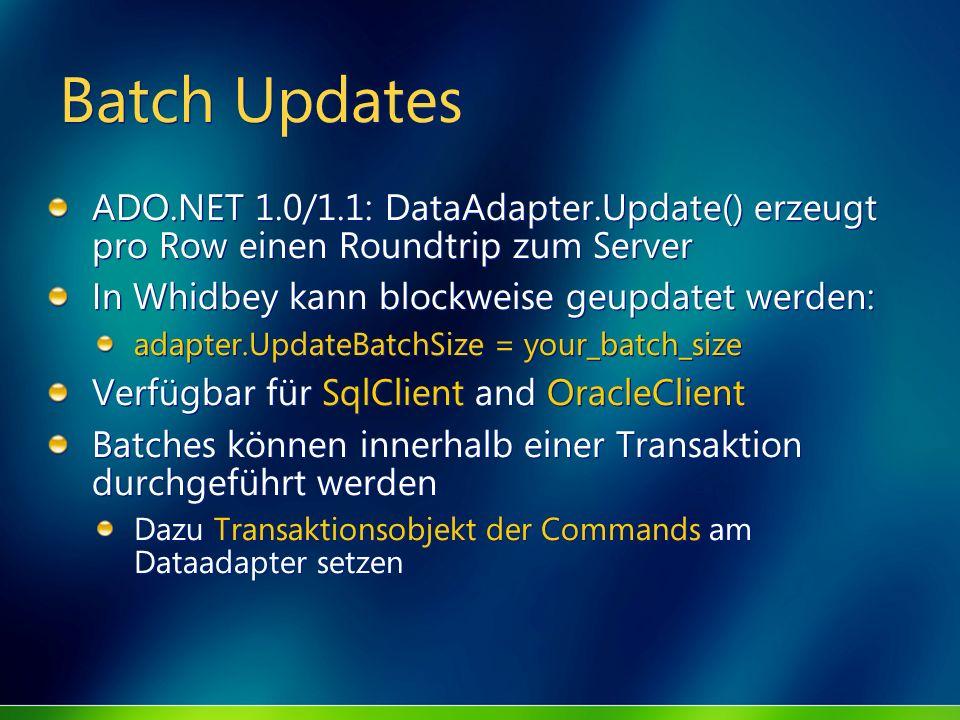 MGB 2003 Batch Updates. ADO.NET 1.0/1.1: DataAdapter.Update() erzeugt pro Row einen Roundtrip zum Server.