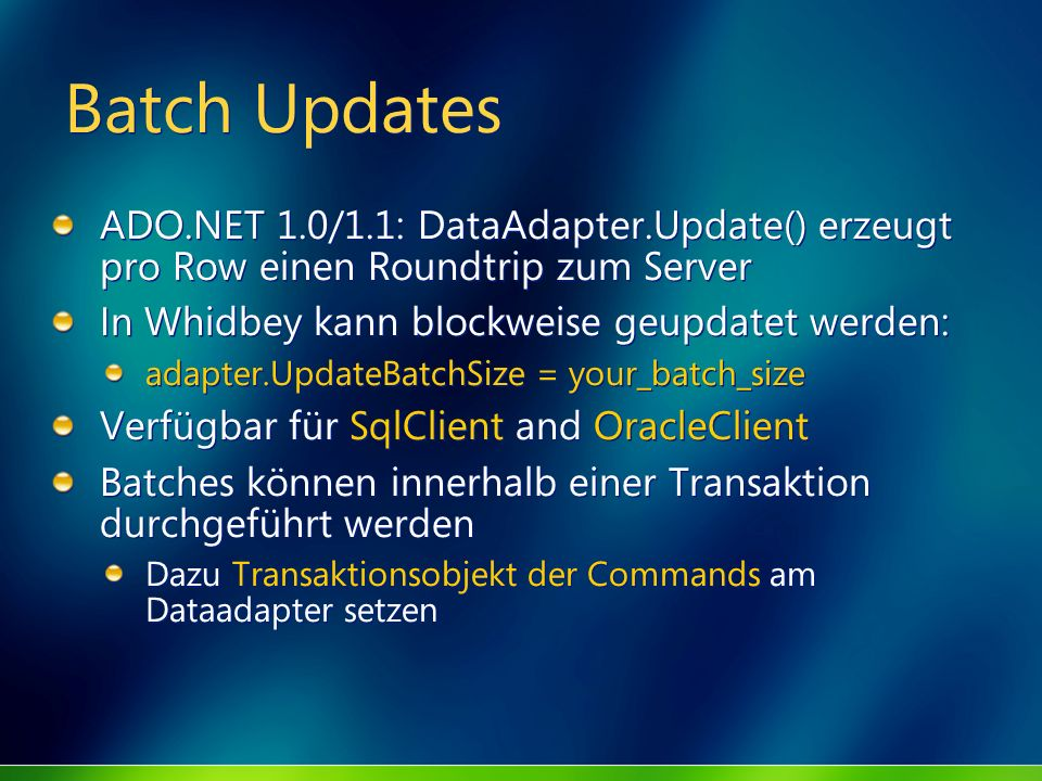 MGB 2003Batch Updates. ADO.NET 1.0/1.1: DataAdapter.Update() erzeugt pro Row einen Roundtrip zum Server.