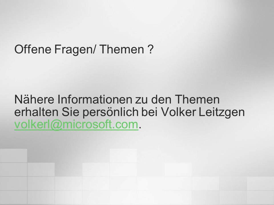3/27/2017 3:11 PM Offene Fragen/ Themen Nähere Informationen zu den Themen erhalten Sie persönlich bei Volker Leitzgen volkerl@microsoft.com.