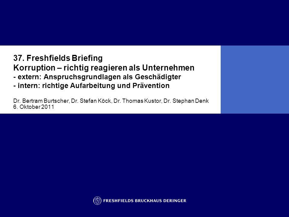 37. Freshfields Briefing Korruption – richtig reagieren als Unternehmen - extern: Anspruchsgrundlagen als Geschädigter - intern: richtige Aufarbeitung und Prävention