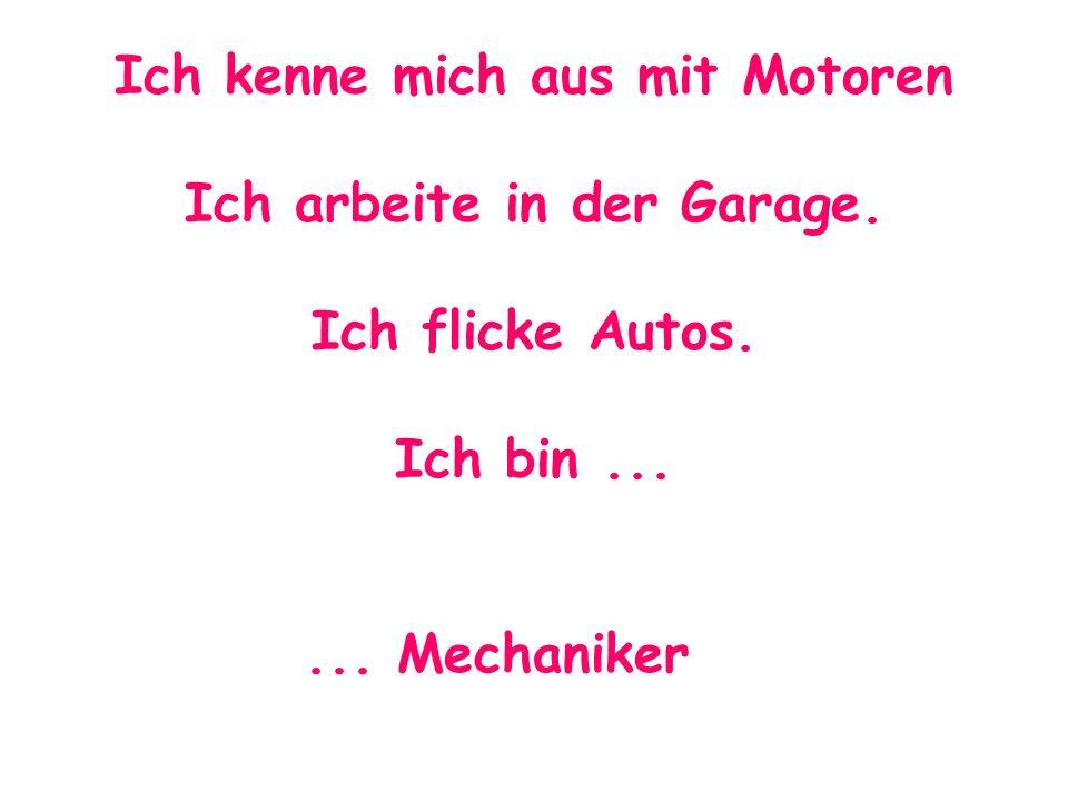 Ich kenne mich aus mit Motoren Ich arbeite in der Garage