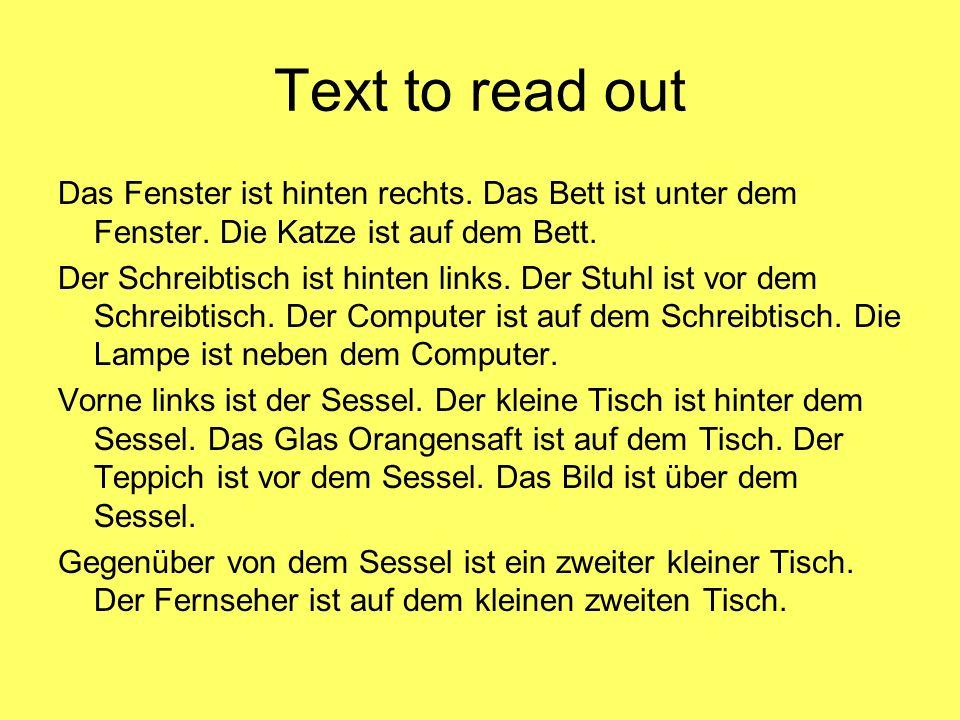Text to read out Das Fenster ist hinten rechts. Das Bett ist unter dem Fenster. Die Katze ist auf dem Bett.