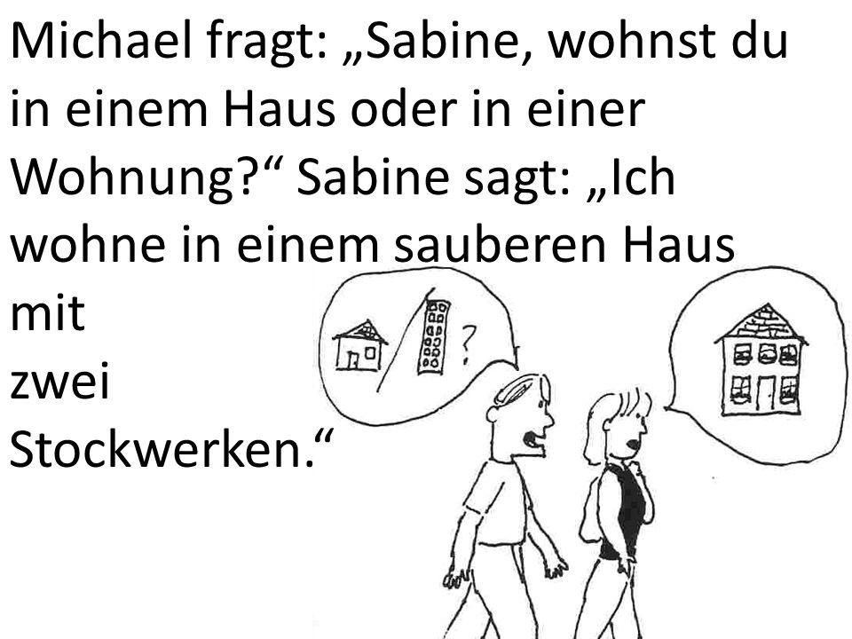 """Michael fragt: """"Sabine, wohnst du in einem Haus oder in einer Wohnung"""
