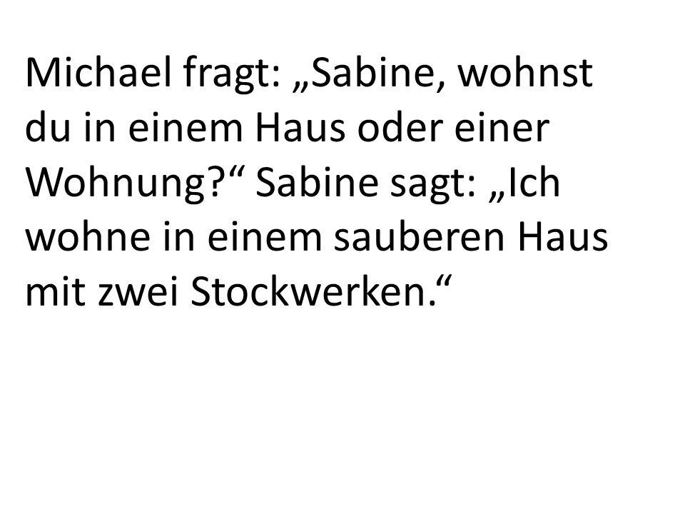 """Michael fragt: """"Sabine, wohnst du in einem Haus oder einer Wohnung"""