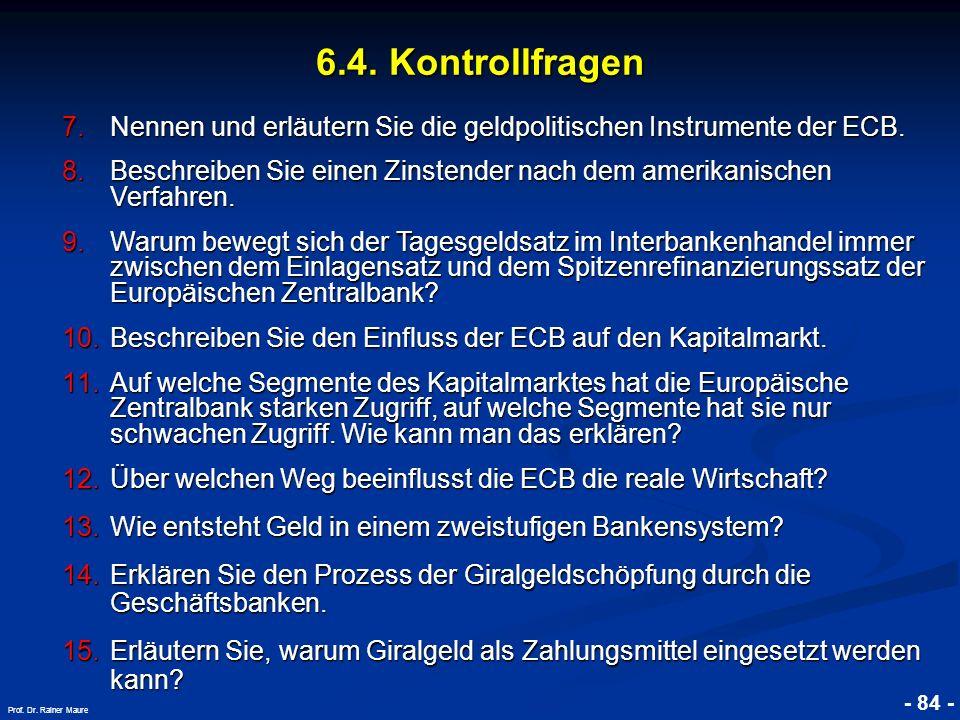 6.4. Kontrollfragen Nennen und erläutern Sie die geldpolitischen Instrumente der ECB.