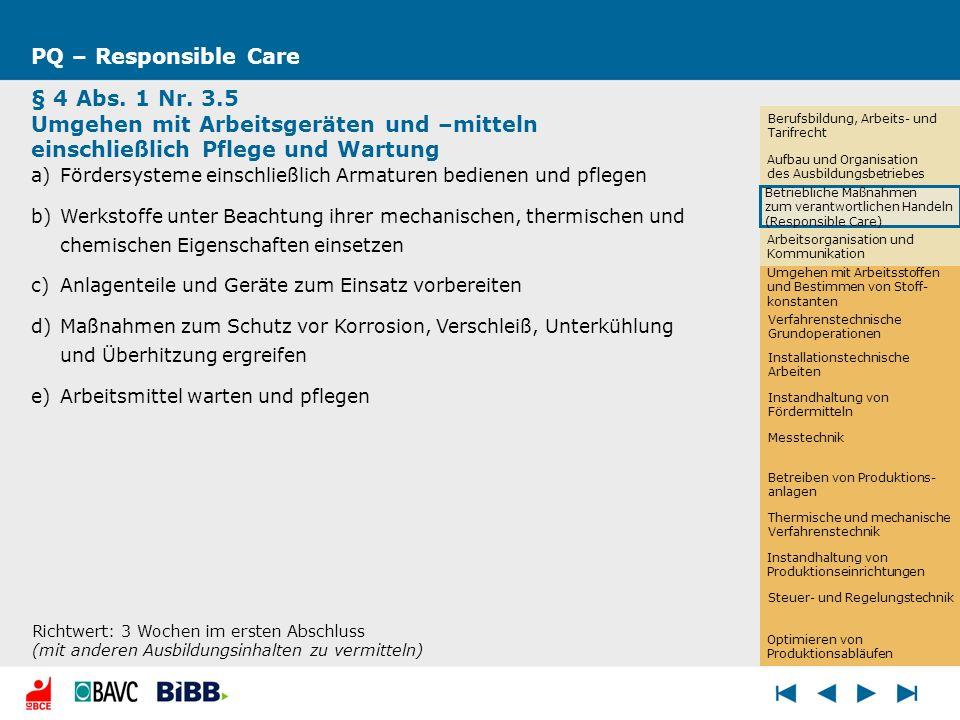 PQ – Responsible Care§ 4 Abs. 1 Nr. 3.5 Umgehen mit Arbeitsgeräten und –mitteln einschließlich Pflege und Wartung.