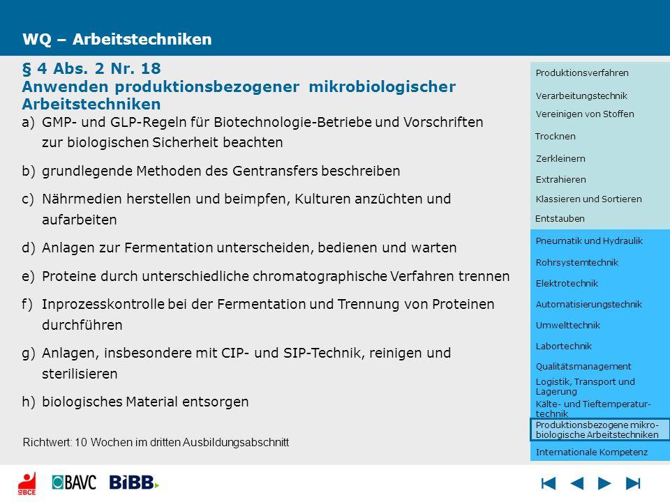 WQ – Arbeitstechniken§ 4 Abs. 2 Nr. 18 Anwenden produktionsbezogener mikrobiologischer Arbeitstechniken.