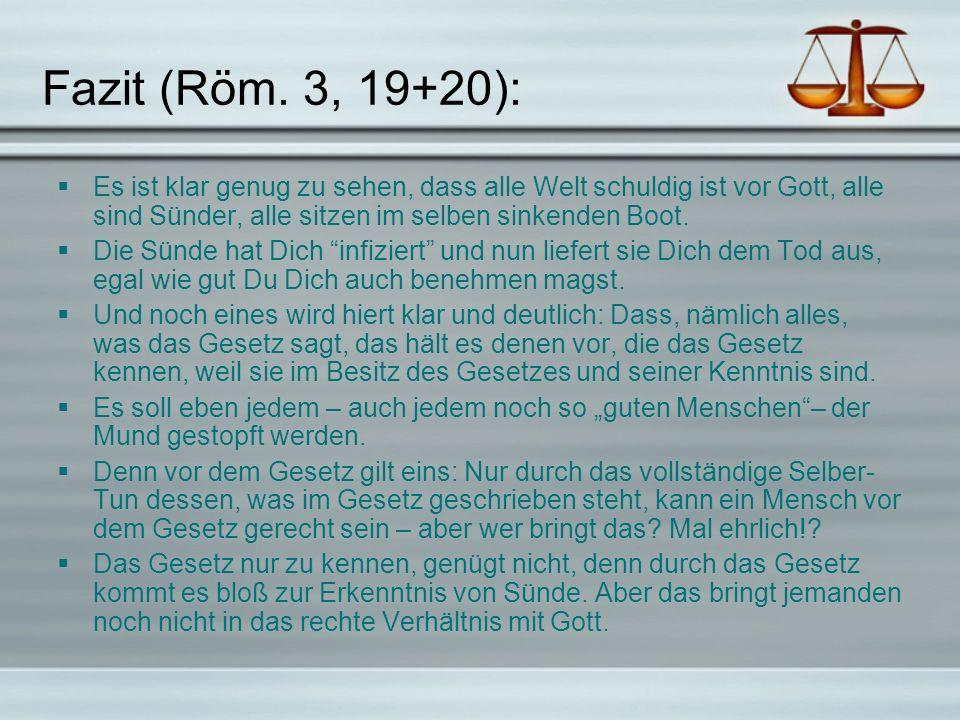 Fazit (Röm. 3, 19+20): Es ist klar genug zu sehen, dass alle Welt schuldig ist vor Gott, alle sind Sünder, alle sitzen im selben sinkenden Boot.