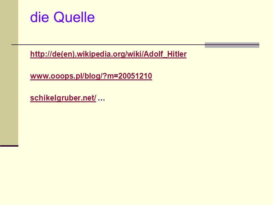 die Quelle http://de(en).wikipedia.org/wiki/Adolf_Hitler