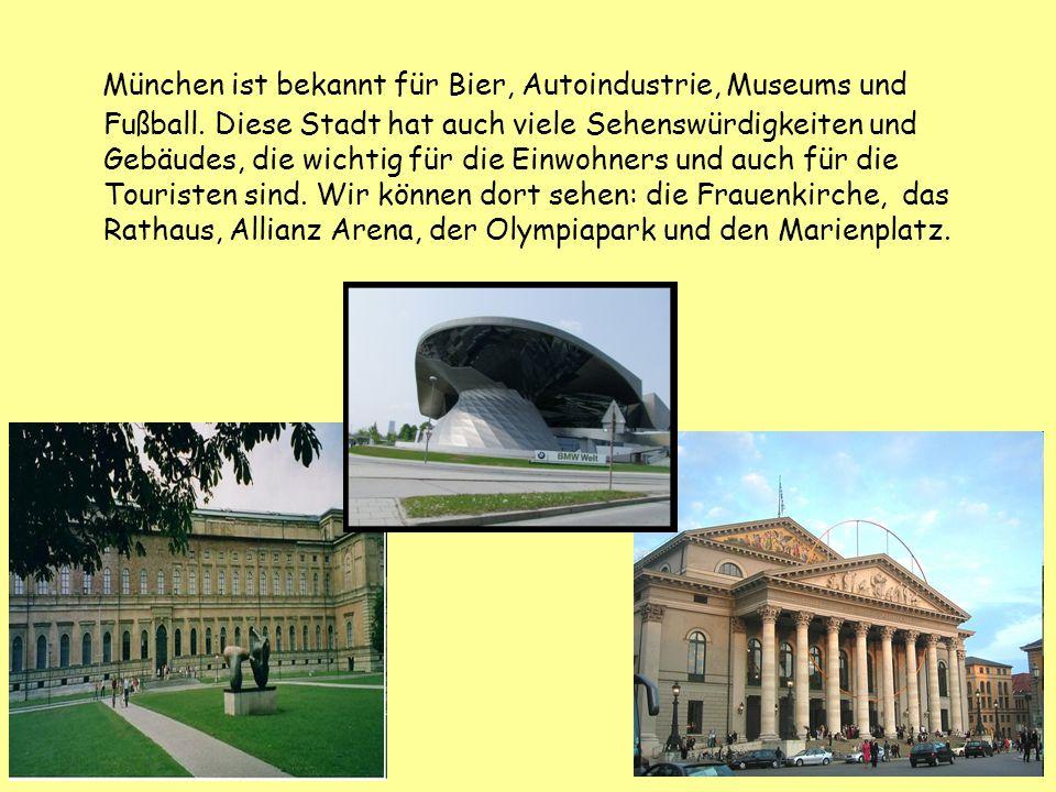 München ist bekannt für Bier, Autoindustrie, Museums und Fußball
