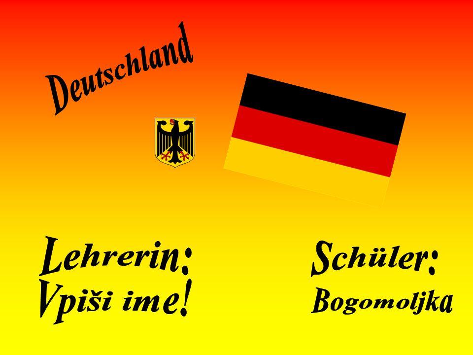 Deutschland Lehrerin: Schüler: Vpiši ime! Bogomoljka