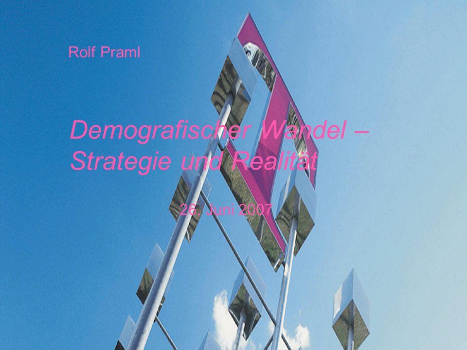 Demografischer Wandel – Strategie und Realität 26. Juni 2007