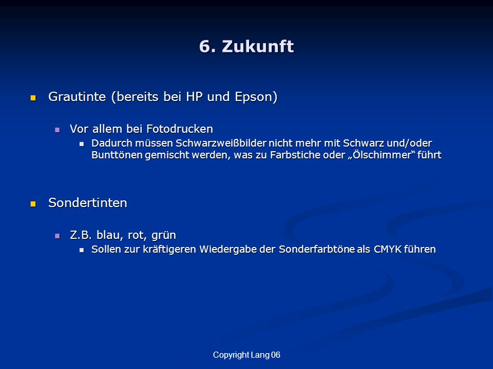 6. Zukunft Grautinte (bereits bei HP und Epson) Sondertinten