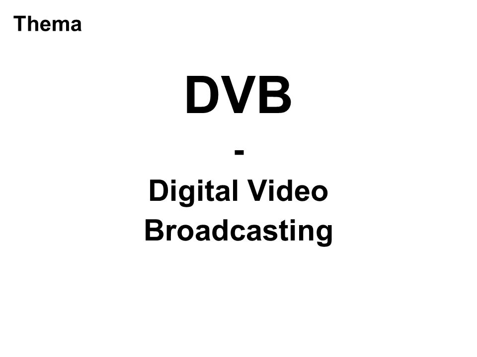 Thema DVB - Digital Video Broadcasting