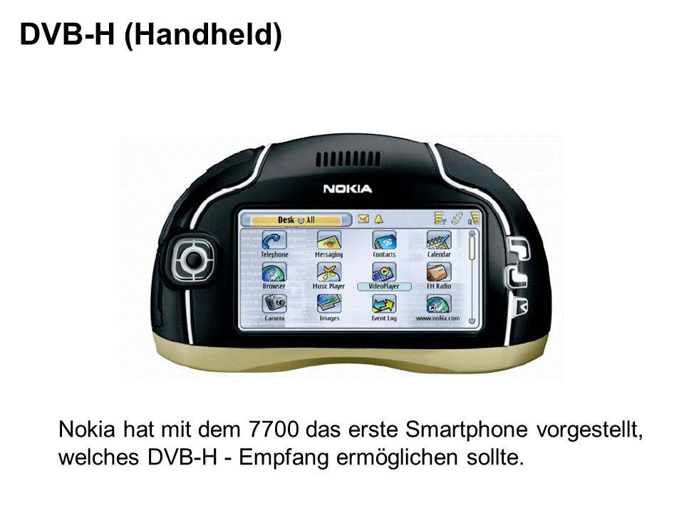 DVB-H (Handheld) Nokia hat mit dem 7700 das erste Smartphone vorgestellt, welches DVB-H - Empfang ermöglichen sollte.