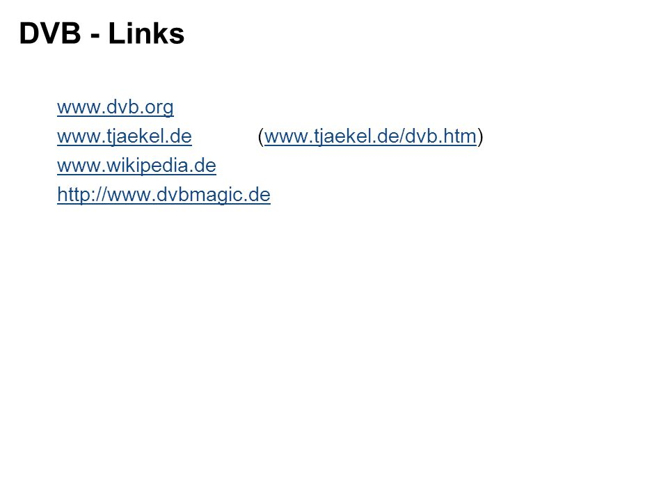 DVB - Links www.dvb.org www.tjaekel.de (www.tjaekel.de/dvb.htm)