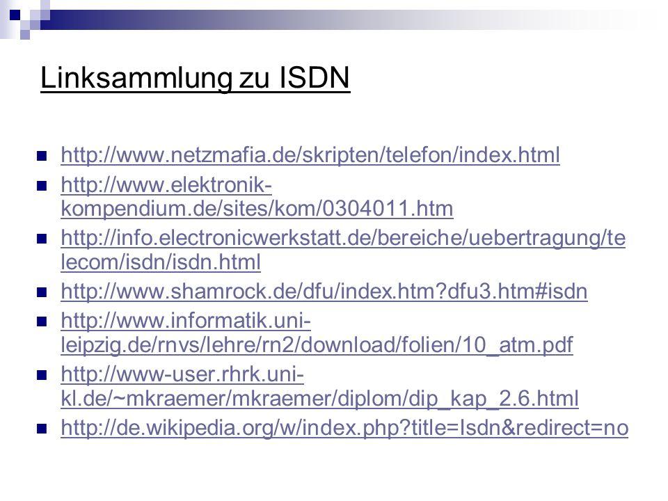 Linksammlung zu ISDN http://www.netzmafia.de/skripten/telefon/index.html. http://www.elektronik-kompendium.de/sites/kom/0304011.htm.