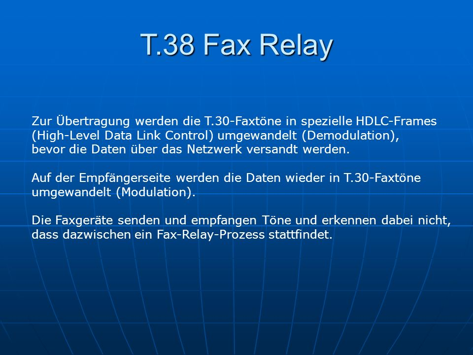 T.38 Fax Relay Zur Übertragung werden die T.30-Faxtöne in spezielle HDLC-Frames. (High-Level Data Link Control) umgewandelt (Demodulation),