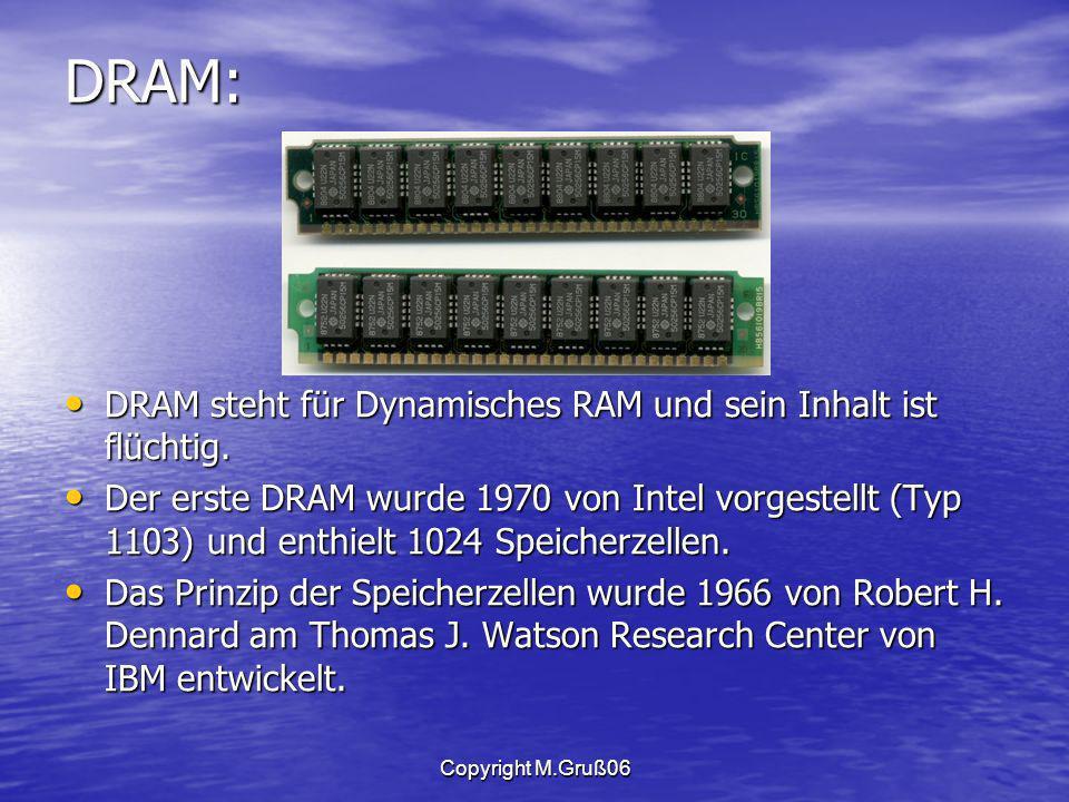 DRAM: DRAM steht für Dynamisches RAM und sein Inhalt ist flüchtig.