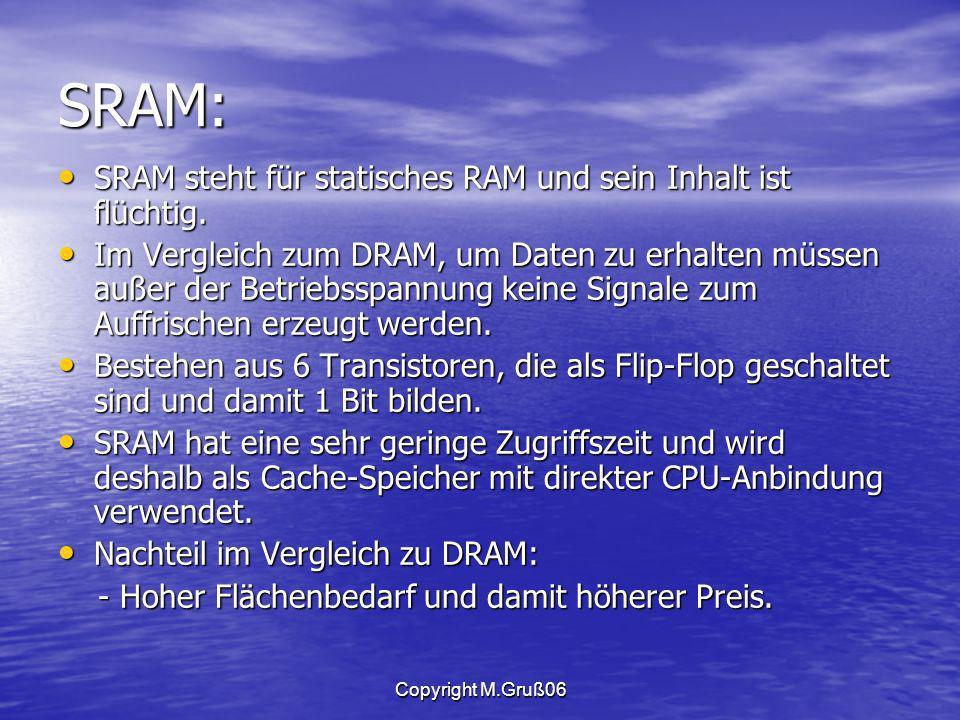 SRAM: SRAM steht für statisches RAM und sein Inhalt ist flüchtig.