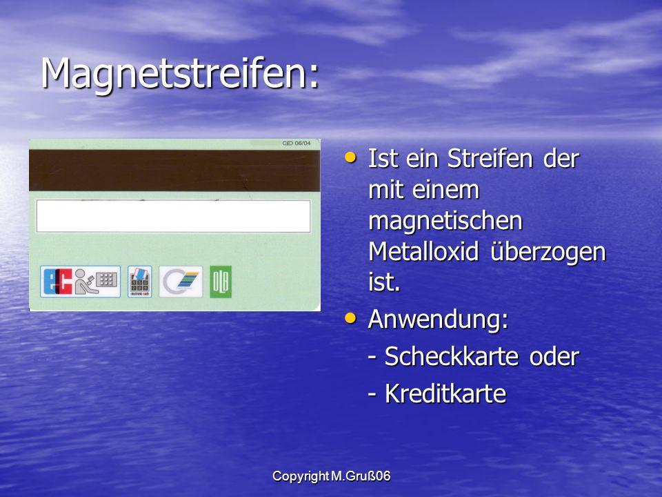 Magnetstreifen: Ist ein Streifen der mit einem magnetischen Metalloxid überzogen ist. Anwendung: - Scheckkarte oder.