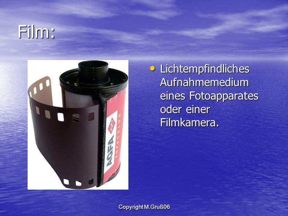 Film: Lichtempfindliches Aufnahmemedium eines Fotoapparates oder einer Filmkamera.