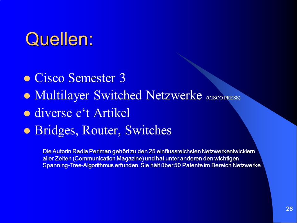 Quellen: Cisco Semester 3 Multilayer Switched Netzwerke (CISCO PRESS)