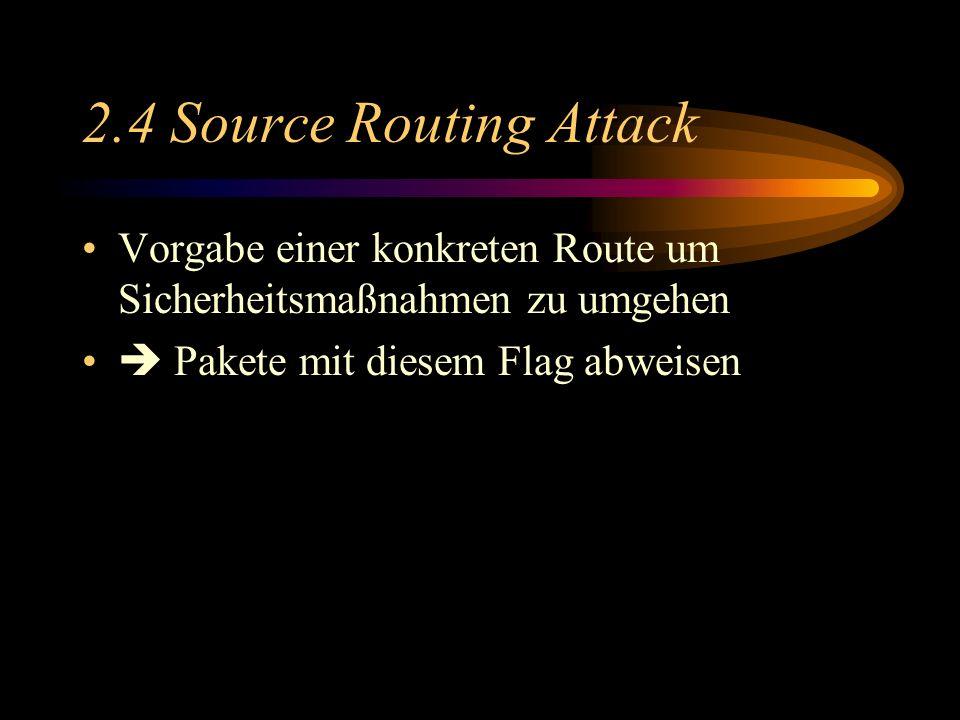 2.4 Source Routing Attack Vorgabe einer konkreten Route um Sicherheitsmaßnahmen zu umgehen.