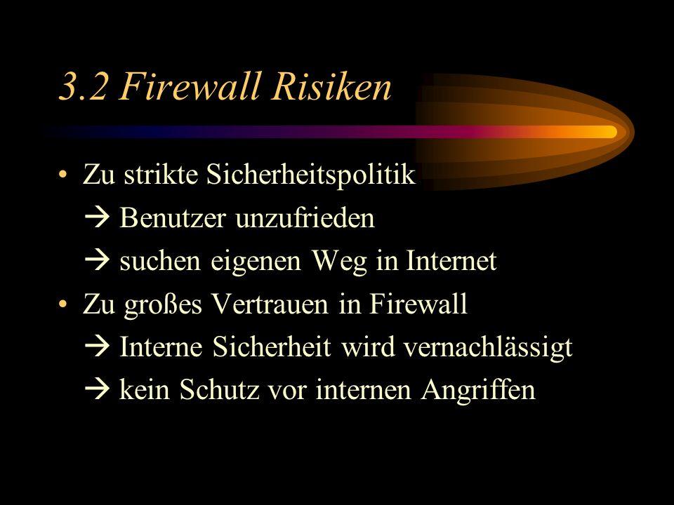 3.2 Firewall Risiken Zu strikte Sicherheitspolitik