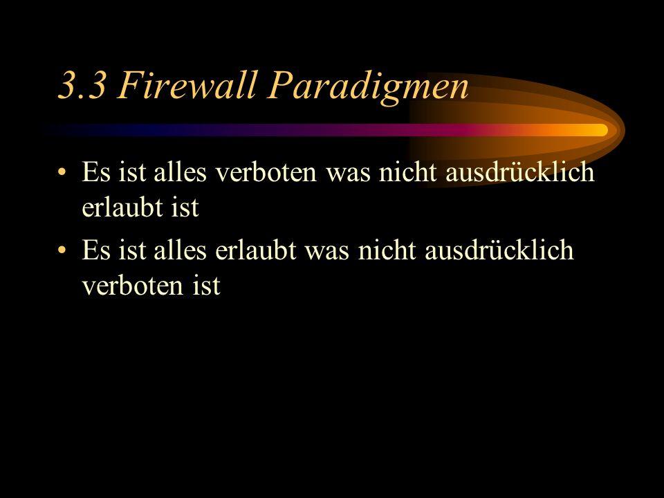 3.3 Firewall Paradigmen Es ist alles verboten was nicht ausdrücklich erlaubt ist.