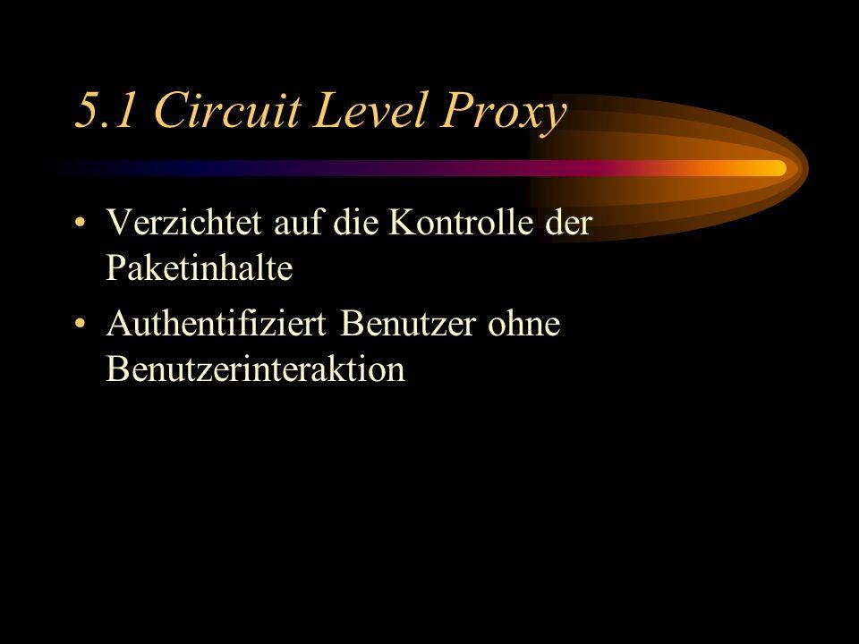 5.1 Circuit Level Proxy Verzichtet auf die Kontrolle der Paketinhalte