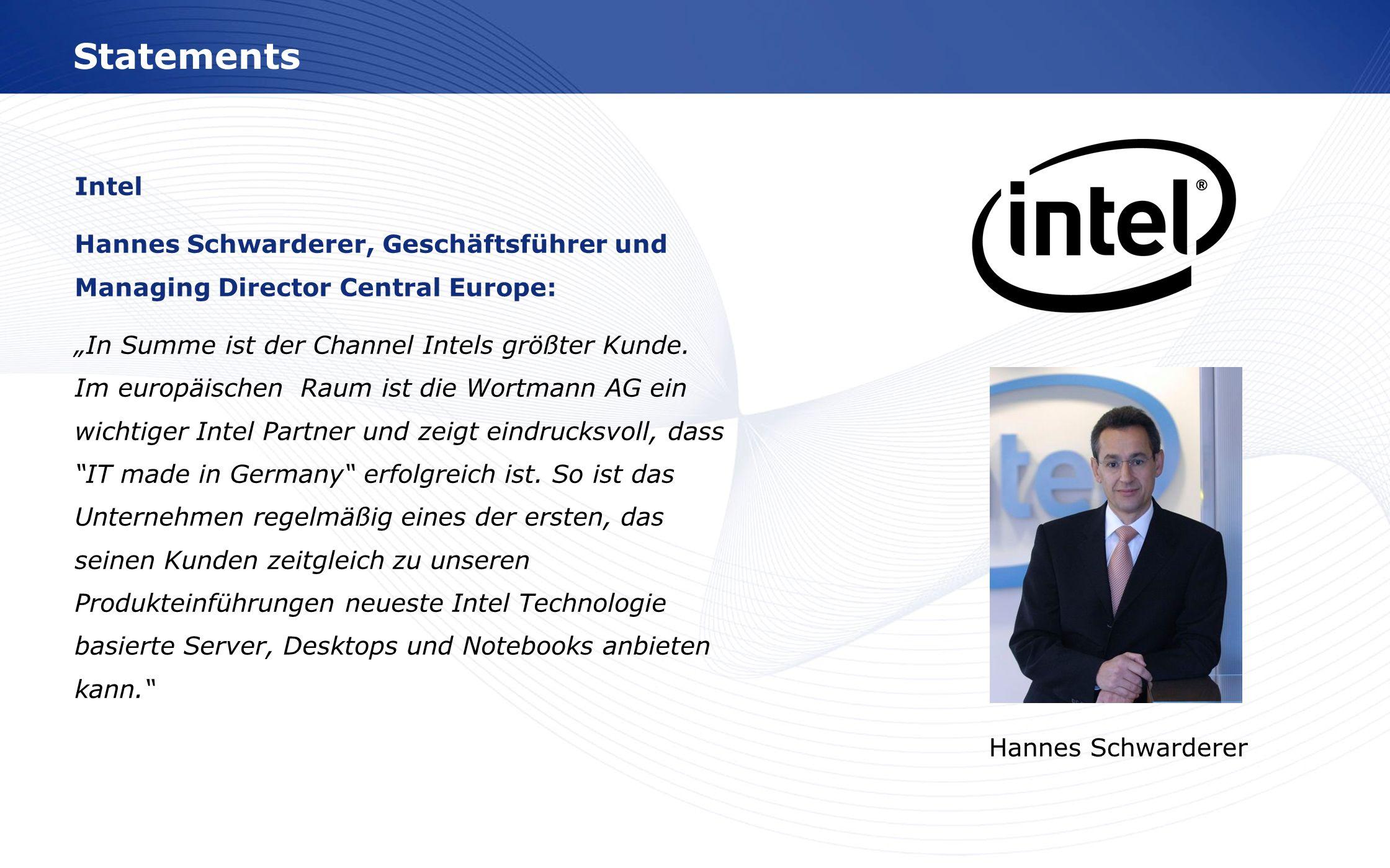 StatementsIntel. Hannes Schwarderer, Geschäftsführer und Managing Director Central Europe:
