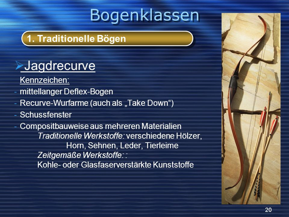Bogenklassen Jagdrecurve 1. Traditionelle Bögen Kennzeichen: